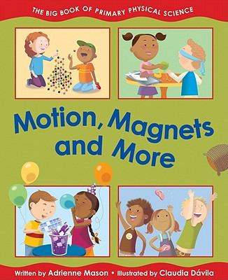 Motion, Magnets and More By Mason, Adrienne/ Davila, Claudia (ILT)