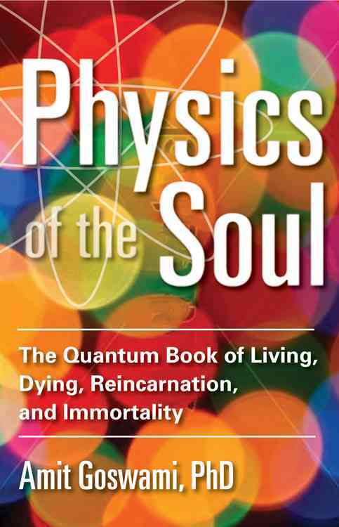 Physics of the Soul By Goswami, Amit
