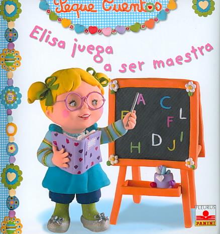 Elisa juega a ser maestra/ Elisa Plays Teacher By Beumont, Emile/ Brassart, Rene (PHT)/ Oriol, David Egea (TRN)